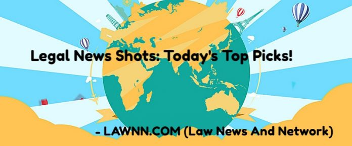 Legal News Shots- Today's Top Picks!